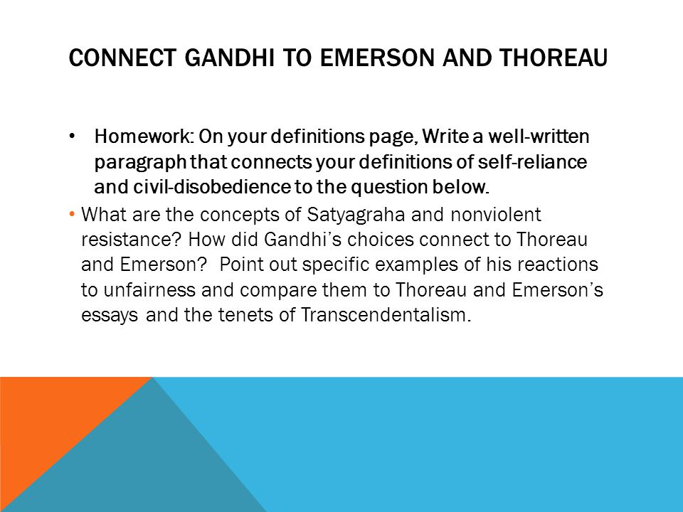 CONNECT GANDHI TO EMERSON AND THOREAU Homework: On your definitions page, Write a well-written paragraph that connects your definitions of self-relian