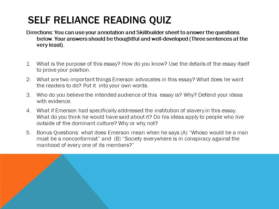 SELF RELIANCE READING QUIZ Directions: You can use your annotation and Skillbuilder sheet to answer the questions below. Your answers should be though