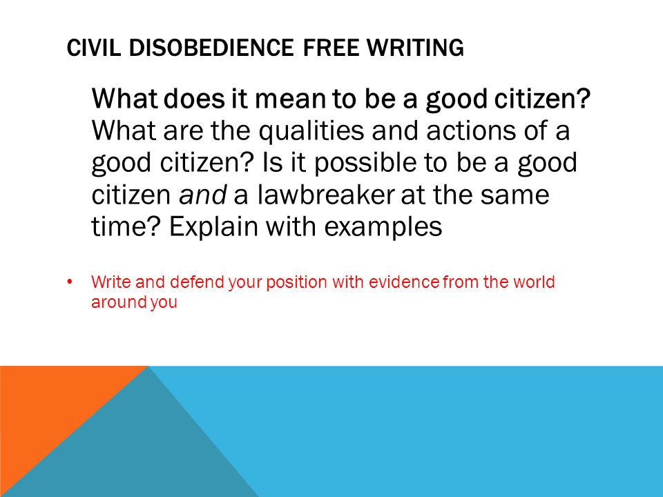 CIVIL DISOBEDIENCE FREE WRITING What does it mean to be a good citizen? What are the qualities and actions of a good citizen? Is it possible to be a g