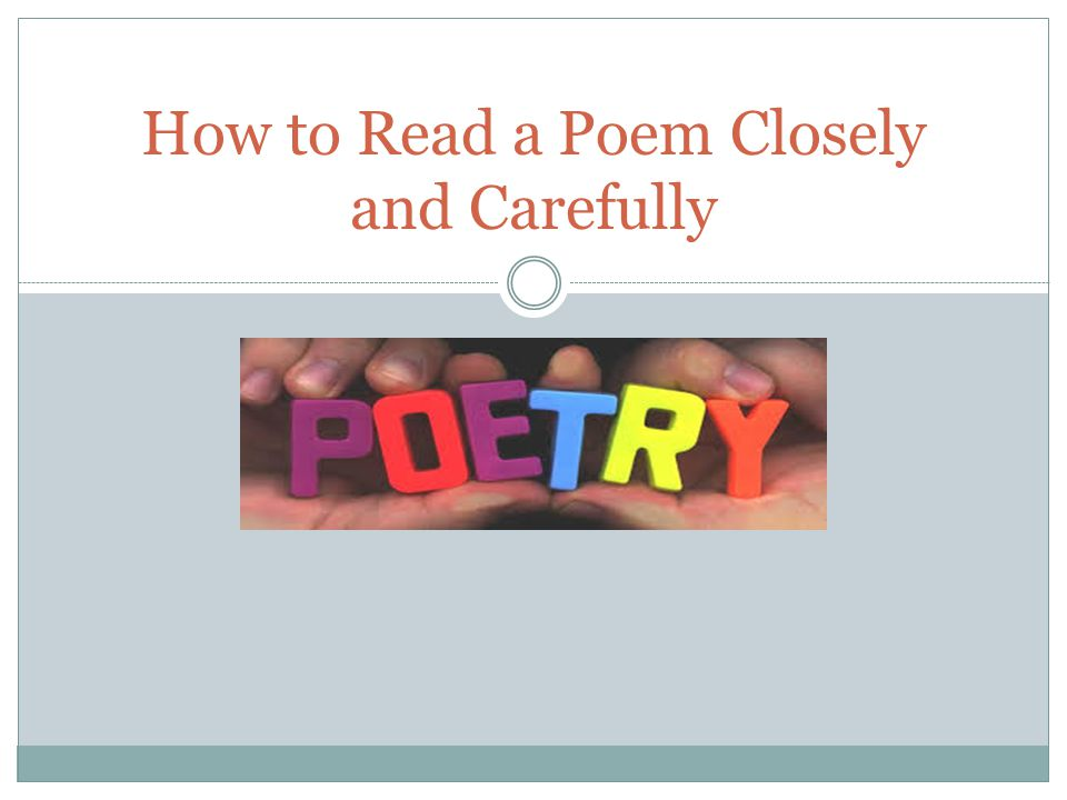 How to Read a Poem Closely and Carefully