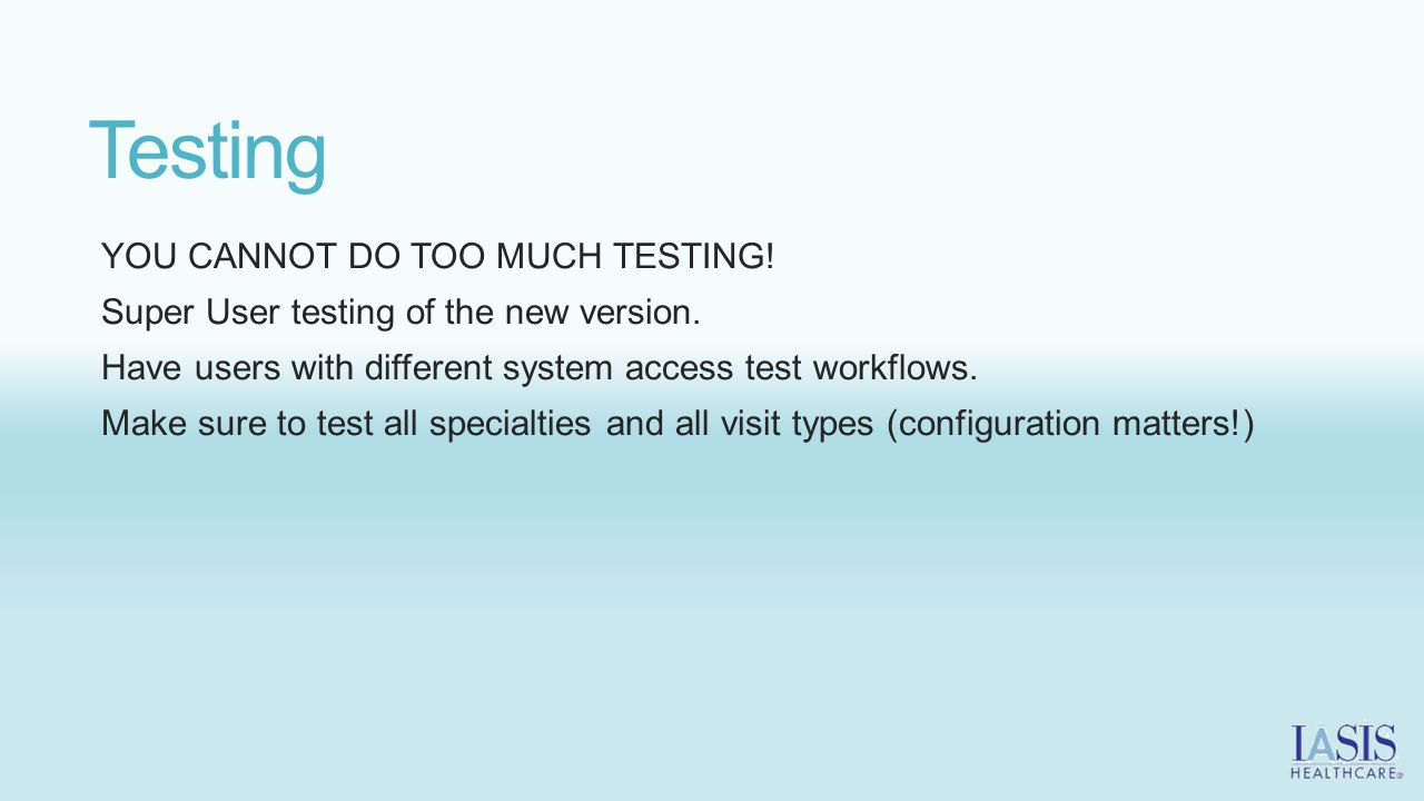 Testing YOU CANNOT DO TOO MUCH TESTING.Super User testing of the new version.
