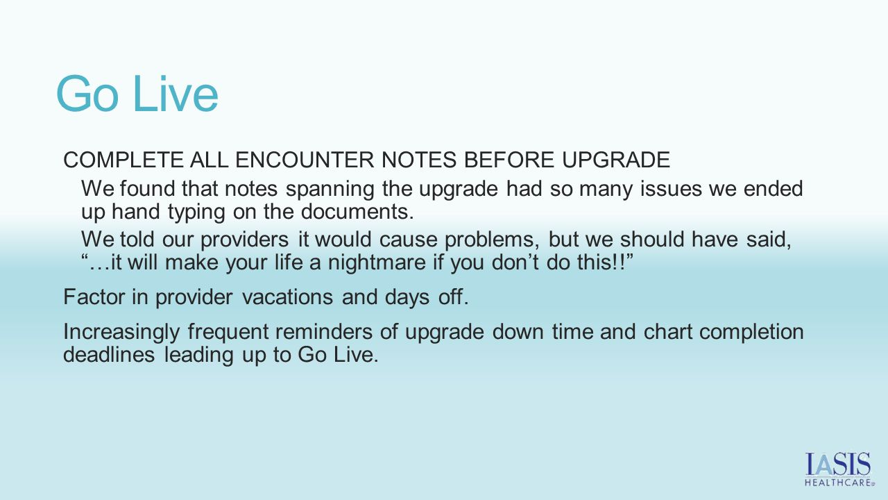 Go Live COMPLETE ALL ENCOUNTER NOTES BEFORE UPGRADE We found that notes spanning the upgrade had so many issues we ended up hand typing on the documents.