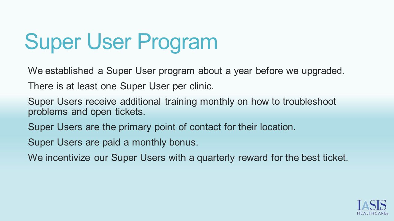 Super User Program We established a Super User program about a year before we upgraded.