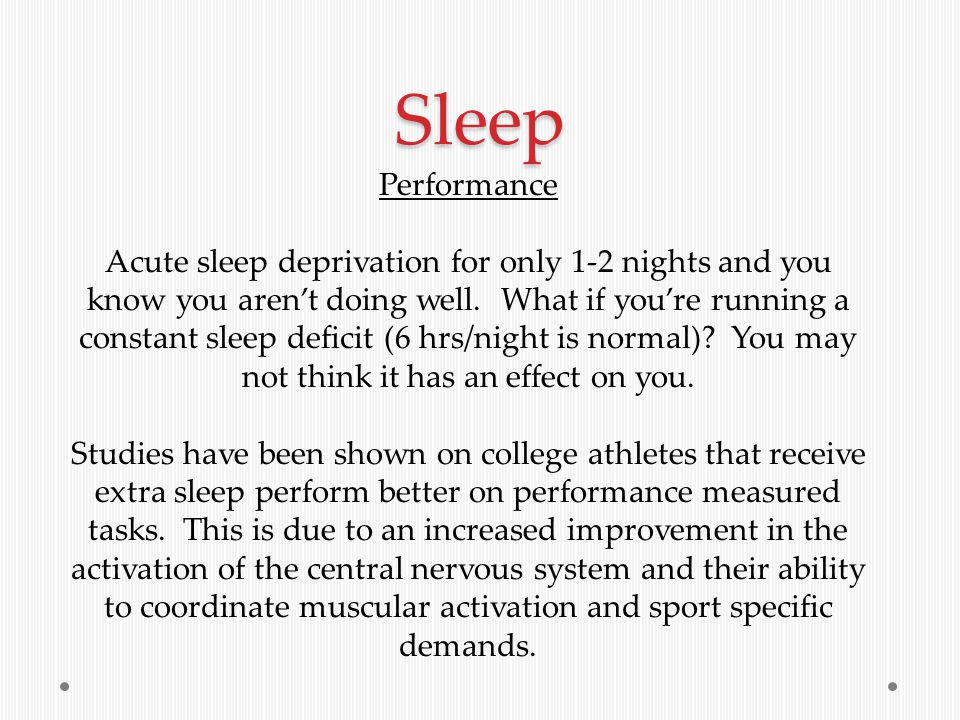 Sleep Performance Acute sleep deprivation for only 1-2 nights and you know you aren't doing well.