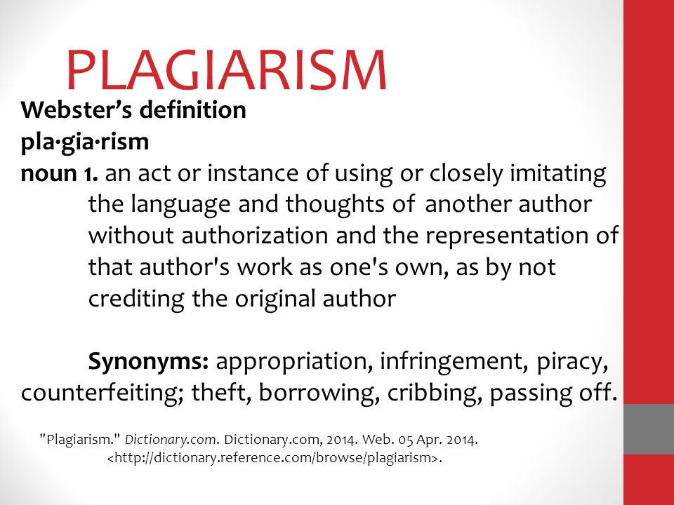 PLAGIARISM Webster's definition pla·gia·rism noun 1. an act or instance of using or closely imitating the language and thoughts of another author with