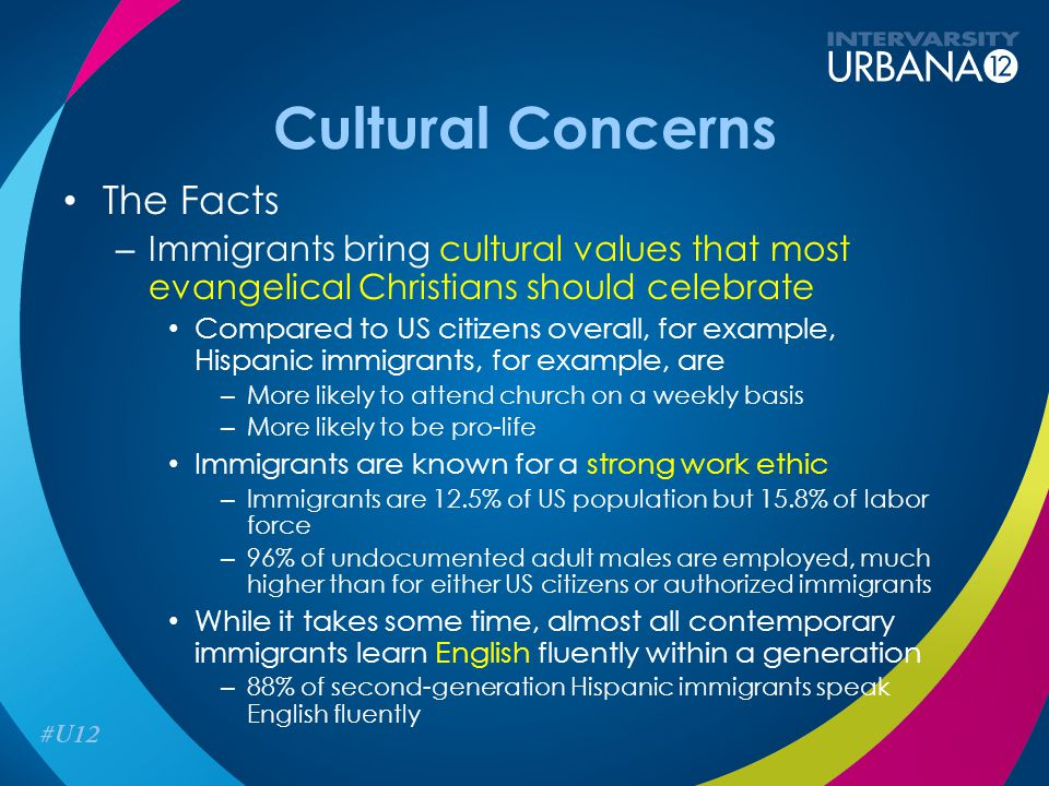 Cultural Concerns The Facts – Immigrants bring cultural values that most evangelical Christians should celebrate Compared to US citizens overall, for