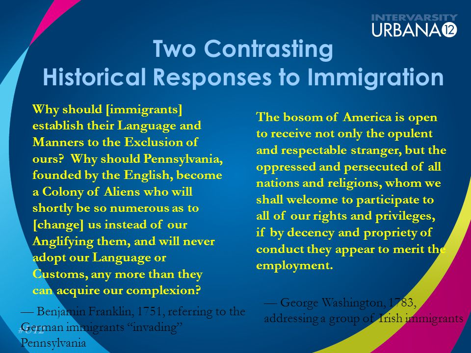 Two Contrasting Historical Responses to Immigration Why should [immigrants] establish their Language and Manners to the Exclusion of ours? Why should