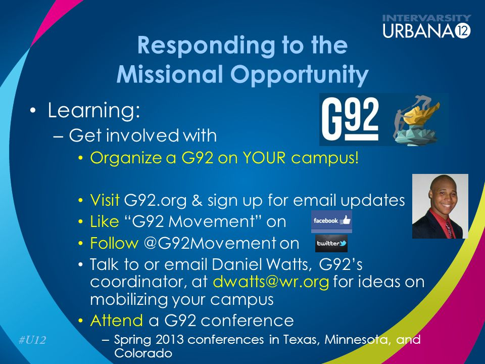 "Responding to the Missional Opportunity Learning: – Get involved with Organize a G92 on YOUR campus! Visit G92.org & sign up for email updates Like ""G"