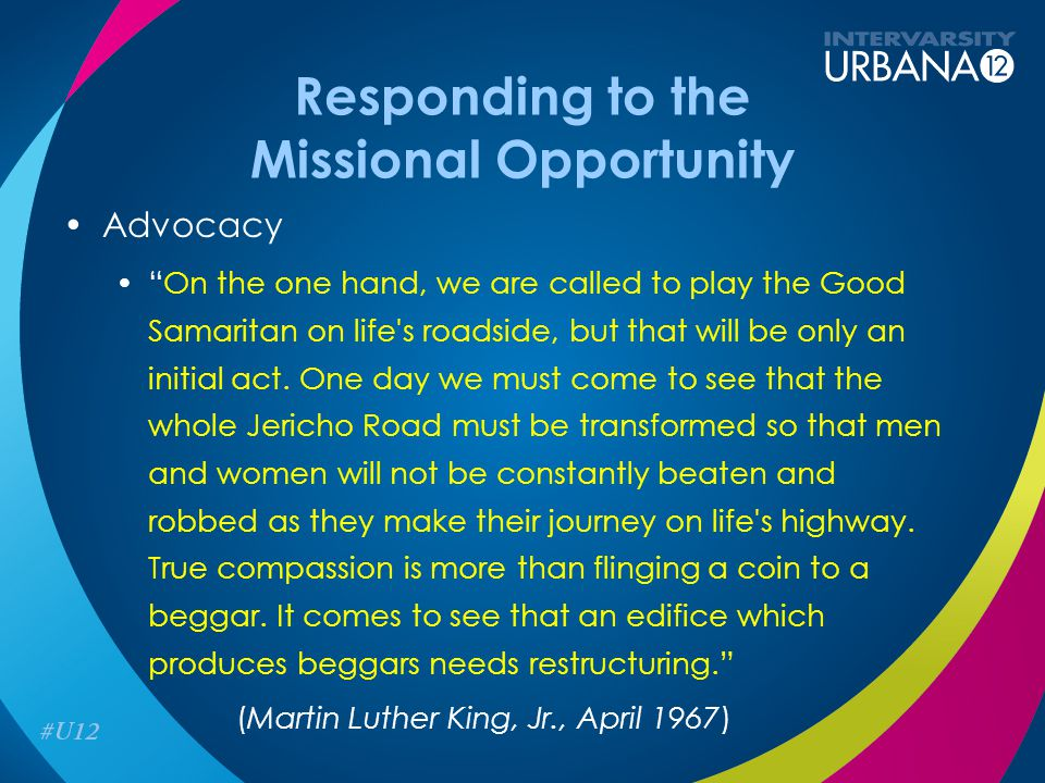 "Responding to the Missional Opportunity Advocacy ""On the one hand, we are called to play the Good Samaritan on life's roadside, but that will be only"