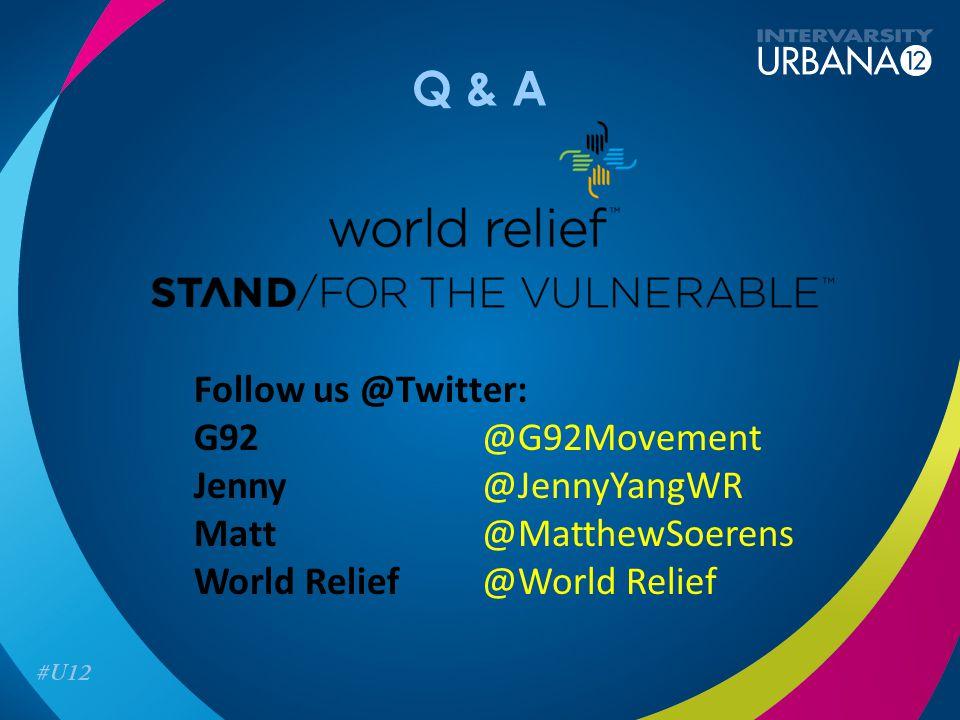 Q & A Follow us @Twitter: G92@G92Movement Jenny @JennyYangWR Matt@MatthewSoerens World Relief@World Relief