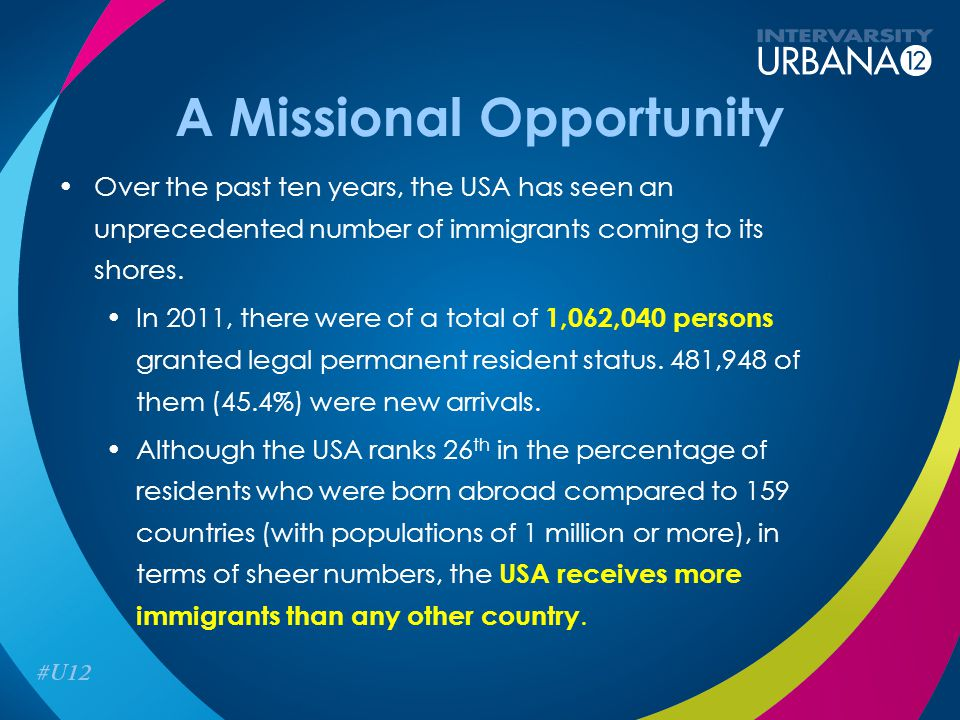 A Missional Opportunity Over the past ten years, the USA has seen an unprecedented number of immigrants coming to its shores. In 2011, there were of a