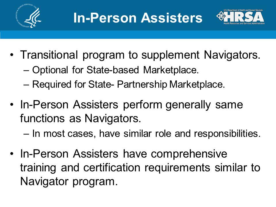 Transitional program to supplement Navigators. –Optional for State-based Marketplace.