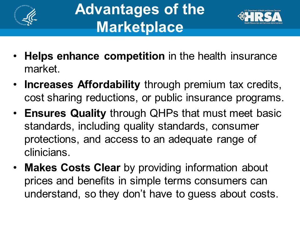 Advantages of the Marketplace Helps enhance competition in the health insurance market.