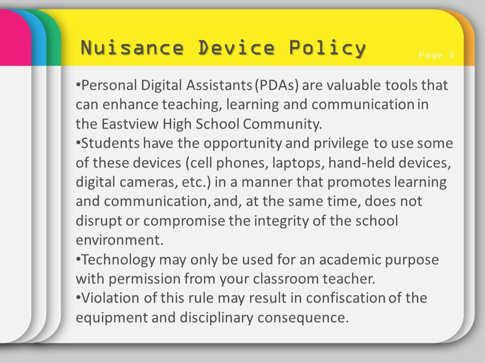 Page 3 Nuisance Device Policy Personal Digital Assistants (PDAs) are valuable tools that can enhance teaching, learning and communication in the Eastv