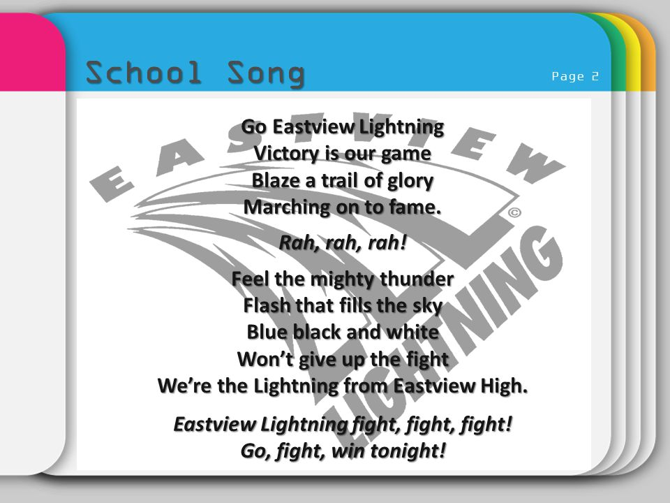 Page 2 School Song Go Eastview Lightning Victory is our game Blaze a trail of glory Marching on to fame. Rah, rah, rah! Feel the mighty thunder Flash
