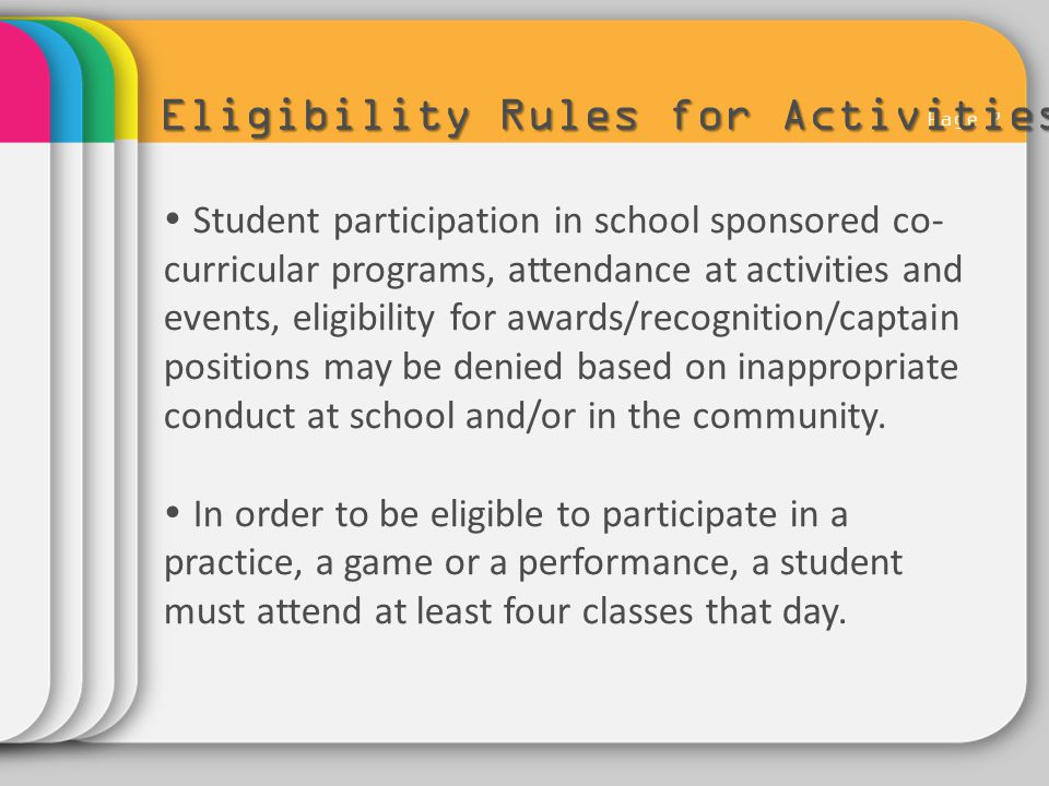 Page 7 Eligibility Rules for Activities  Student participation in school sponsored co- curricular programs, attendance at activities and events, elig