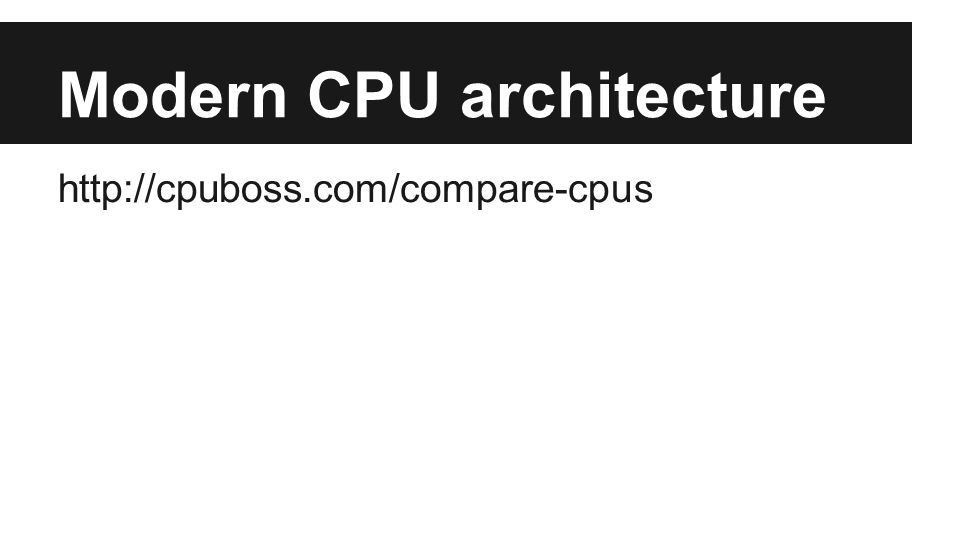 Modern CPU architecture http://cpuboss.com/compare-cpus