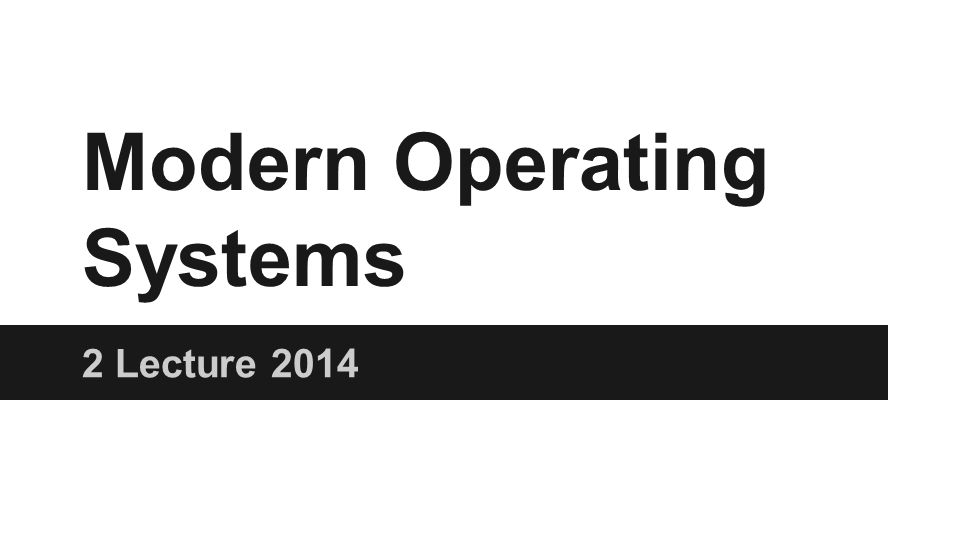 Modern Operating Systems 2 Lecture 2014