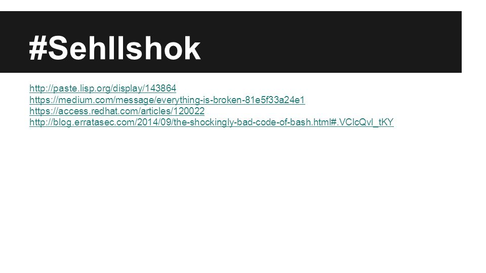 #Sehllshok http://paste.lisp.org/display/143864 https://medium.com/message/everything-is-broken-81e5f33a24e1 https://access.redhat.com/articles/120022 http://blog.erratasec.com/2014/09/the-shockingly-bad-code-of-bash.html#.VClcQvl_tKY
