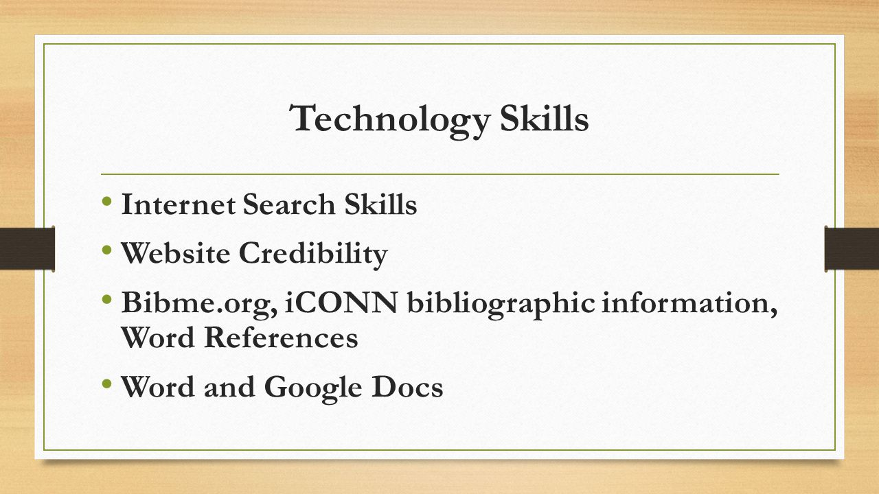 Technology Skills Internet Search Skills Website Credibility Bibme.org, iCONN bibliographic information, Word References Word and Google Docs