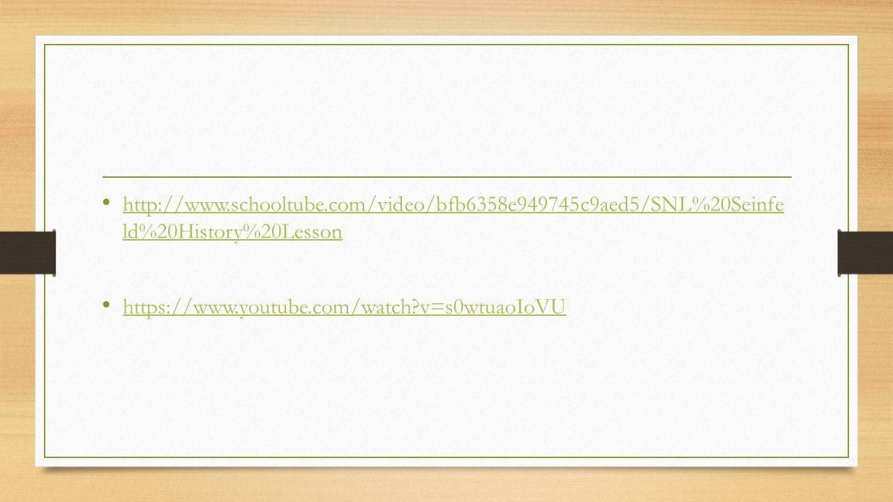 http://www.schooltube.com/video/bfb6358e949745c9aed5/SNL%20Seinfe ld%20History%20Lesson http://www.schooltube.com/video/bfb6358e949745c9aed5/SNL%20Seinfe ld%20History%20Lesson https://www.youtube.com/watch v=s0wtuaoIoVU