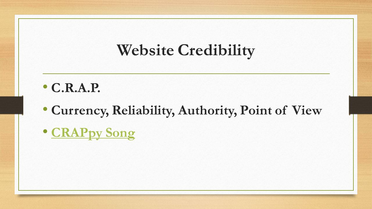 Website Credibility C.R.A.P. Currency, Reliability, Authority, Point of View CRAPpy Song