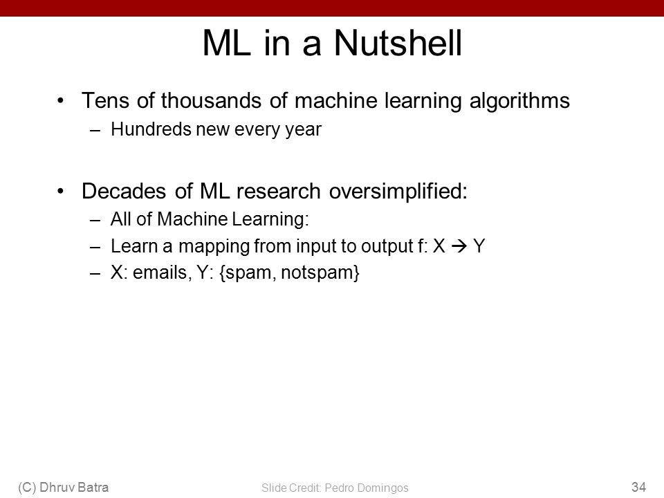 ML in a Nutshell Tens of thousands of machine learning algorithms –Hundreds new every year Decades of ML research oversimplified: –All of Machine Lear
