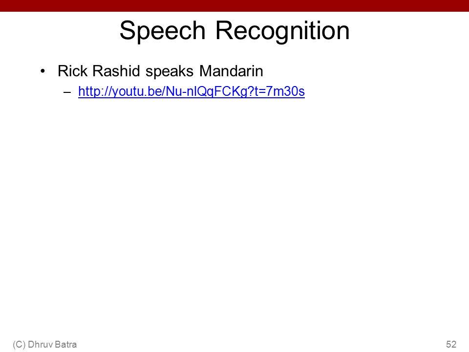 Speech Recognition Rick Rashid speaks Mandarin –http://youtu.be/Nu-nlQqFCKg?t=7m30shttp://youtu.be/Nu-nlQqFCKg?t=7m30s (C) Dhruv Batra52