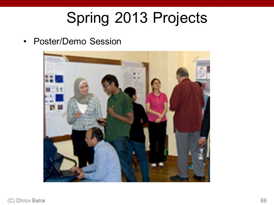 Spring 2013 Projects Poster/Demo Session (C) Dhruv Batra86
