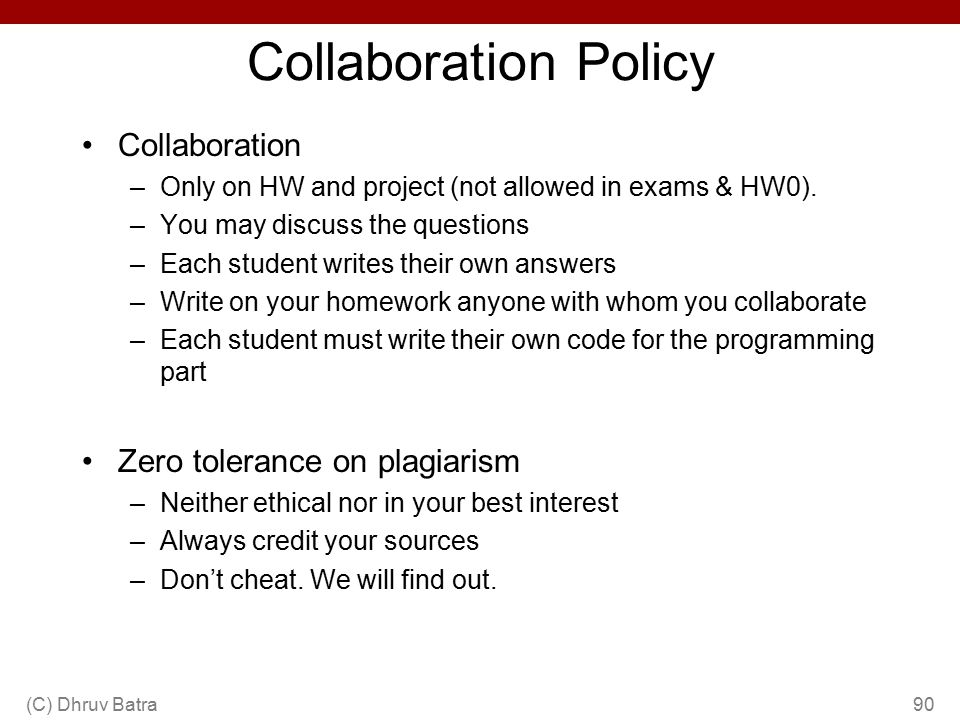 Collaboration Policy Collaboration –Only on HW and project (not allowed in exams & HW0). –You may discuss the questions –Each student writes their own