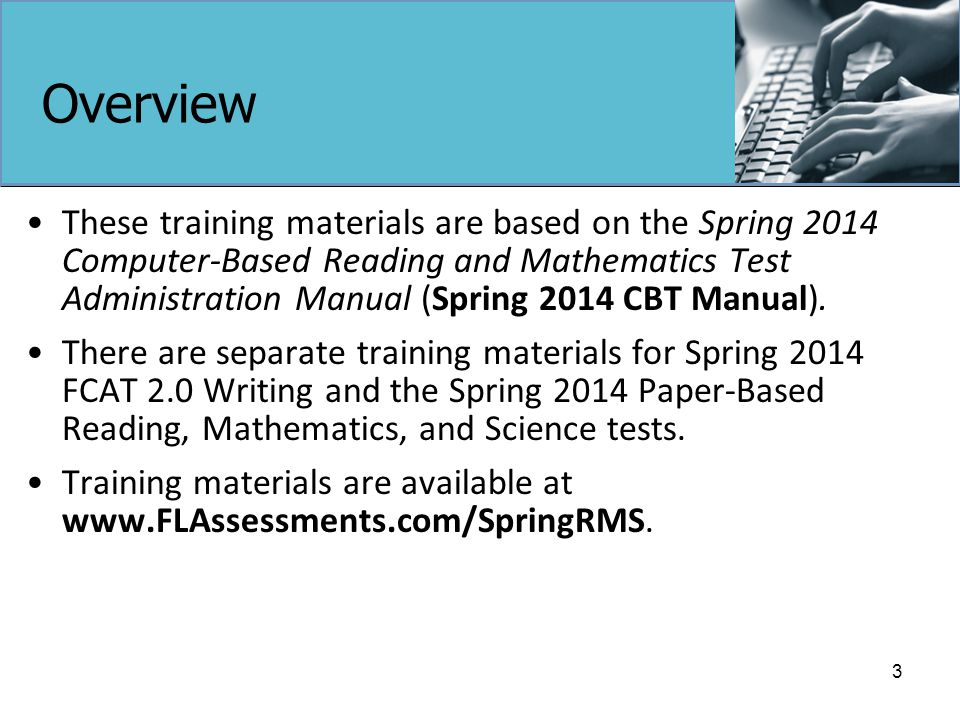 Overview These training materials are based on the Spring 2014 Computer-Based Reading and Mathematics Test Administration Manual (Spring 2014 CBT Manual).