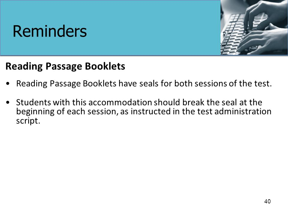 Reminders Reading Passage Booklets Reading Passage Booklets have seals for both sessions of the test.