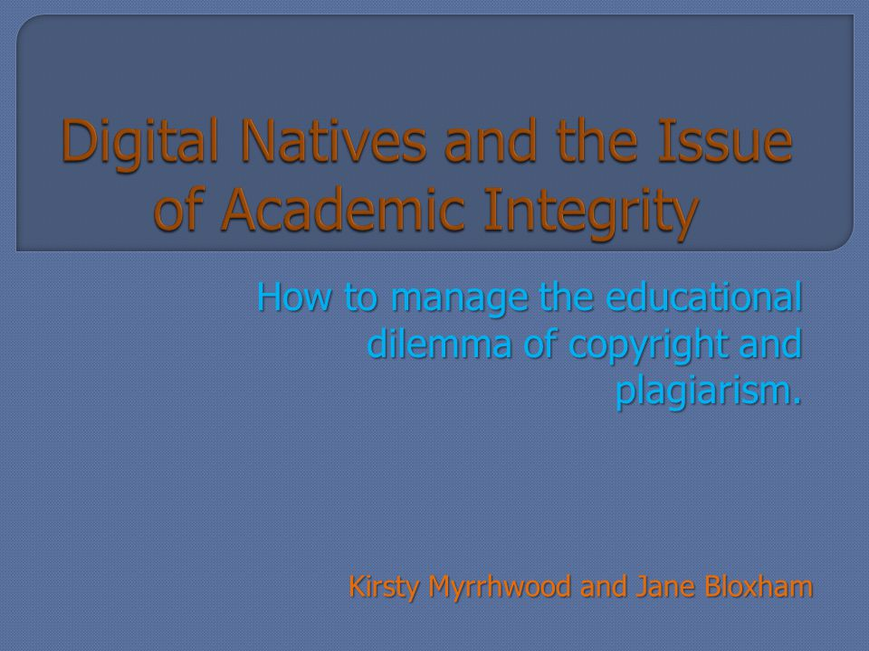 How to manage the educational dilemma of copyright and plagiarism.