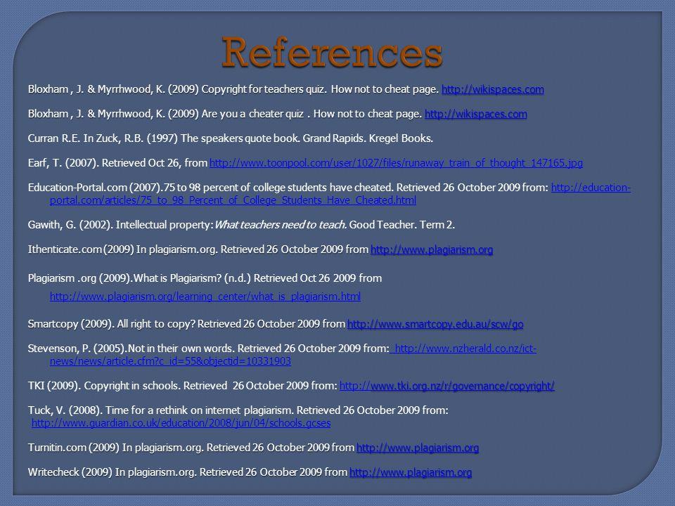 References Bloxham, J. & Myrrhwood, K. (2009) Copyright for teachers quiz.