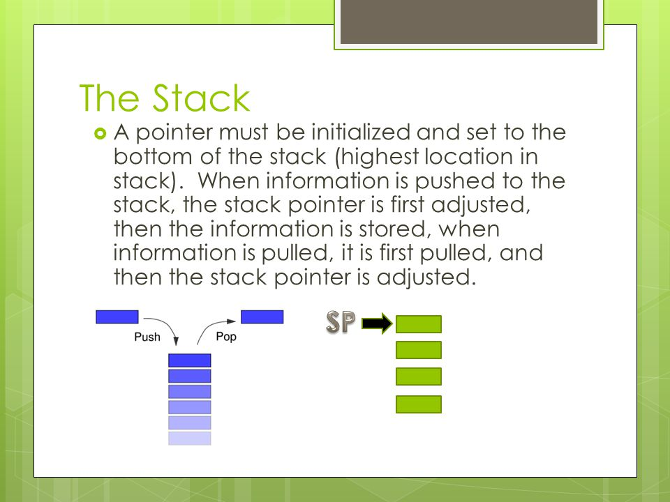 The Stack Frame  Every time a function is called, a stack frame is created.