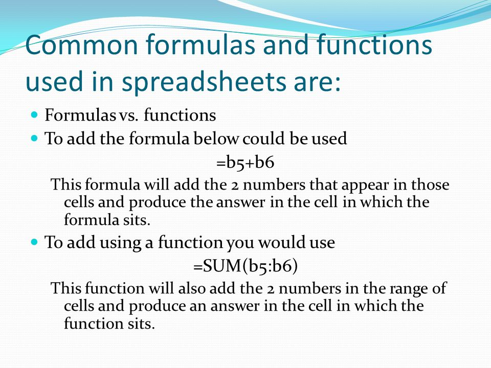 Common formulas and functions used in spreadsheets are: Formulas vs.