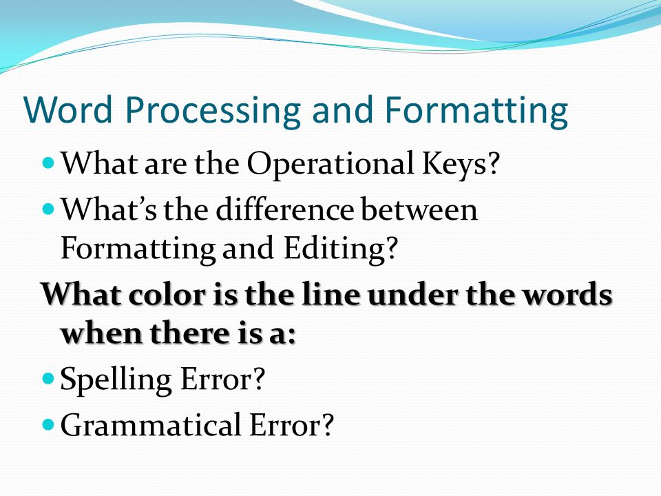 Word Processing and Formatting What are the Operational Keys.