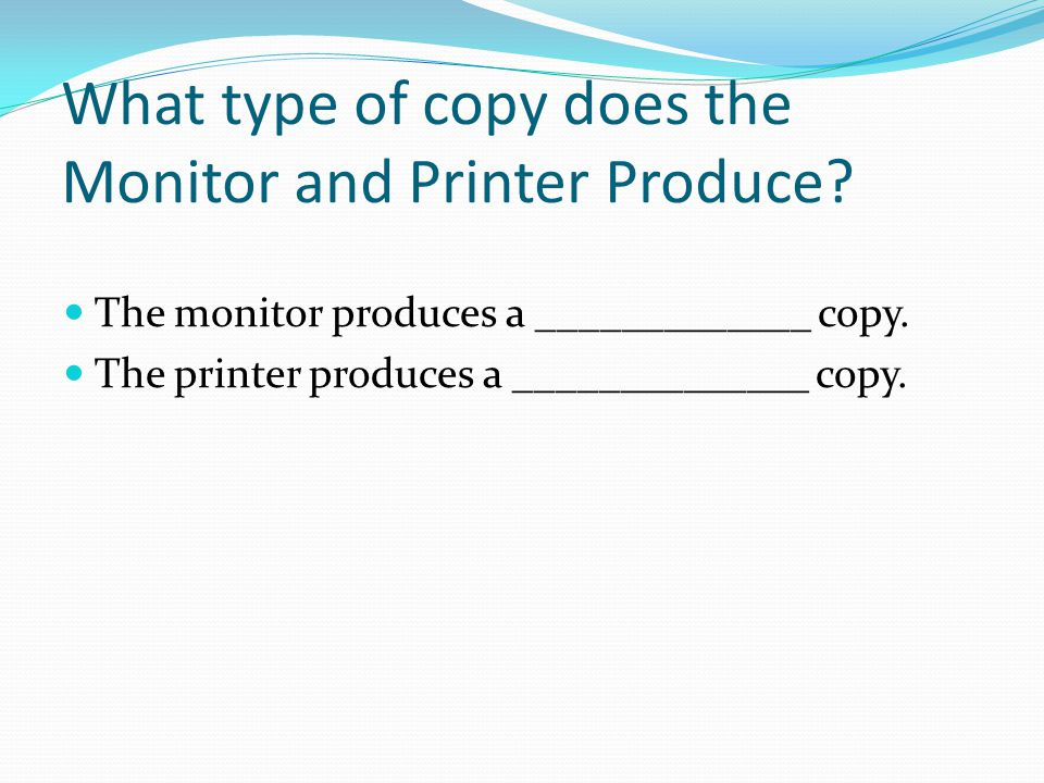 What type of copy does the Monitor and Printer Produce.