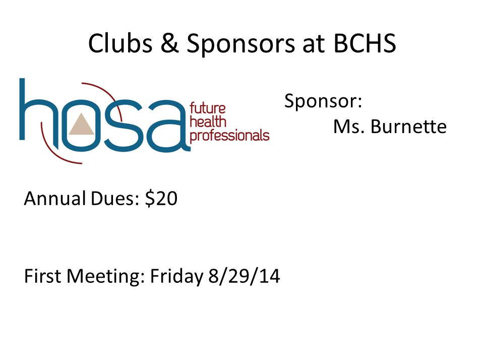 Clubs & Sponsors at BCHS Sponsor: Ms. Burnette Annual Dues: $20 First Meeting: Friday 8/29/14