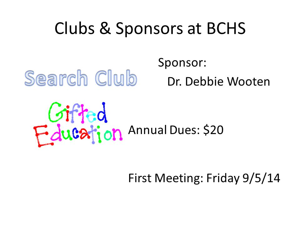 Clubs & Sponsors at BCHS Annual Dues: $20 First Meeting: Friday 9/5/14 Sponsor: Dr. Debbie Wooten