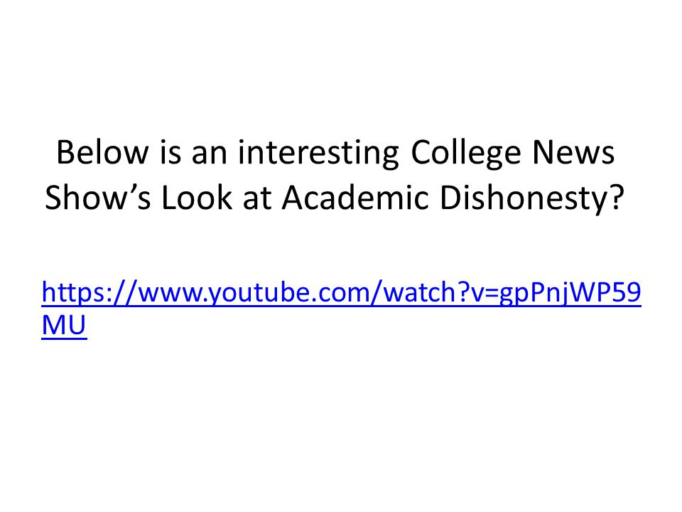 Below is an interesting College News Show's Look at Academic Dishonesty.