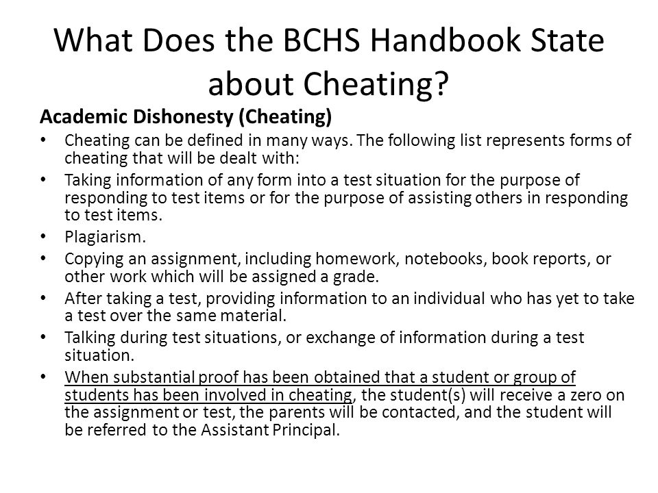 What Does the BCHS Handbook State about Cheating? Academic Dishonesty (Cheating) Cheating can be defined in many ways. The following list represents f