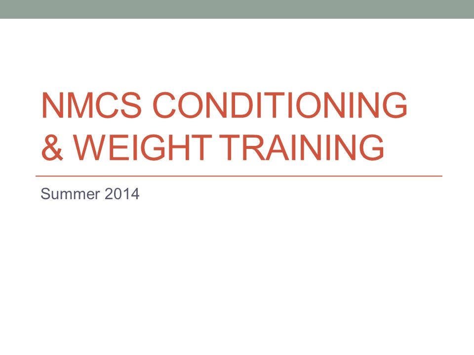 NMCS CONDITIONING & WEIGHT TRAINING Summer 2014