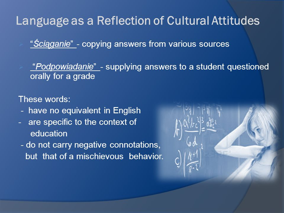 Language as a Reflection of Cultural Attitudes  Oszukiwanie - has a strong pejorative meaning - describes any dishonest action that involves purposeful misleading of another person to his/her disadvantage.