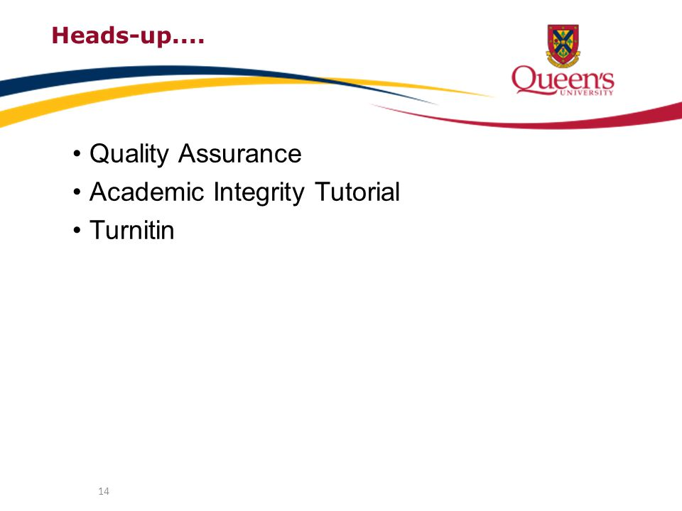 Heads-up.... Quality Assurance Academic Integrity Tutorial Turnitin 14