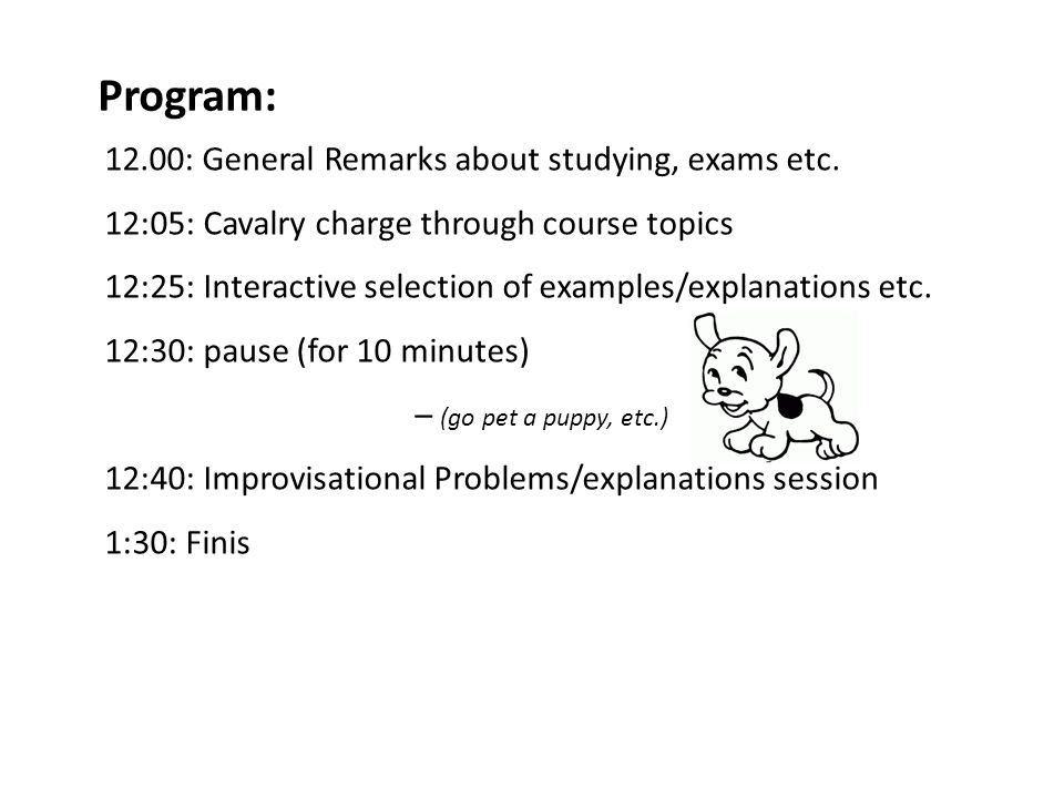 Program: 12.00: General Remarks about studying, exams etc.