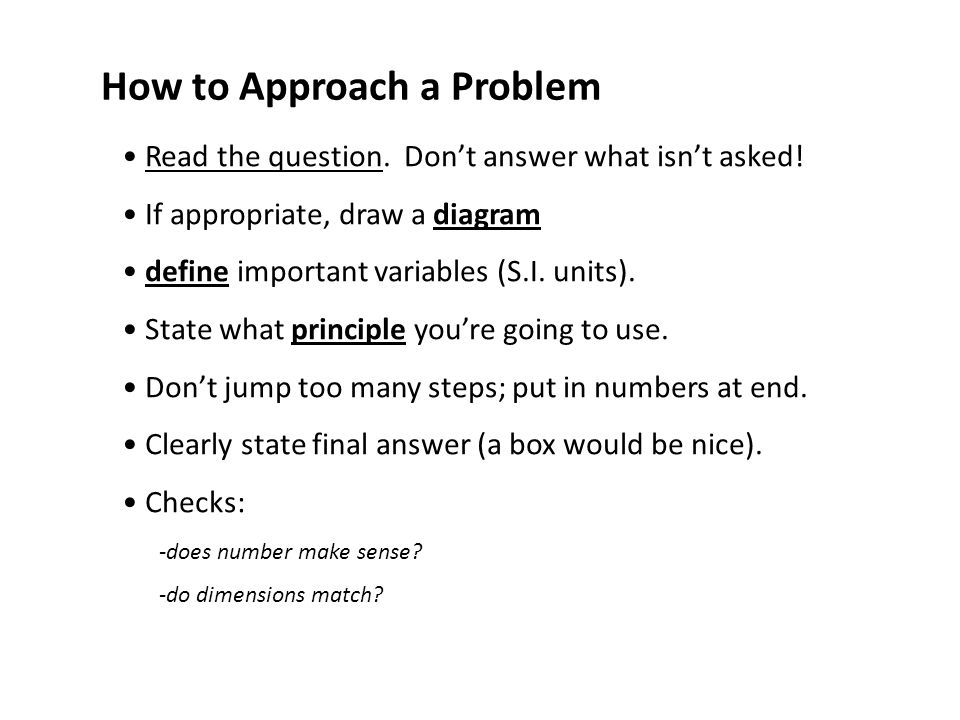 How to Approach a Problem Read the question. Don't answer what isn't asked.