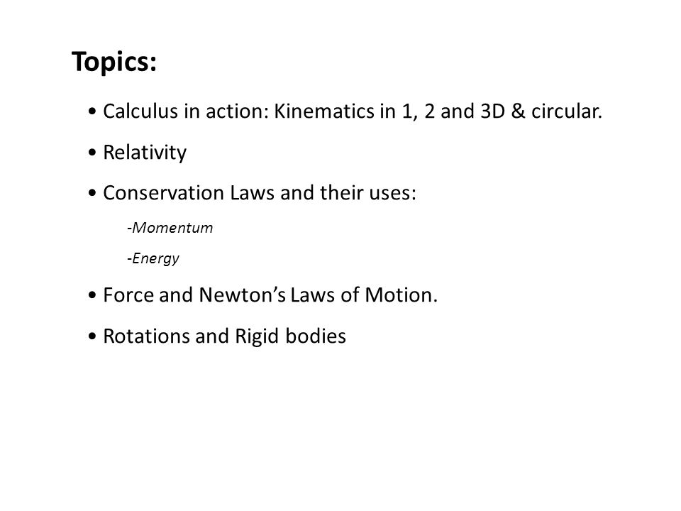 Topics: Calculus in action: Kinematics in 1, 2 and 3D & circular.