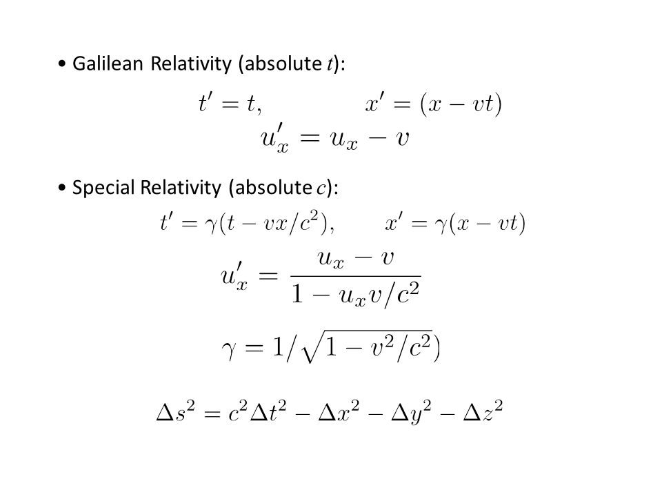 Galilean Relativity (absolute t ): Special Relativity (absolute c ):