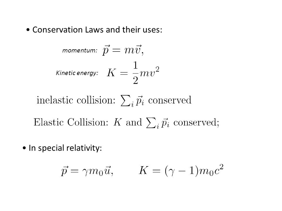 Conservation Laws and their uses: Kinetic energy: momentum: In special relativity: